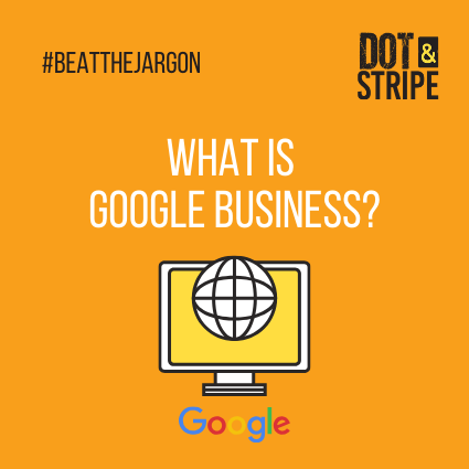 Beat the jargon- What is Google Business?