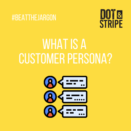 Beat the jargon- What is a customer persona?